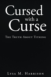 """Author Lysa M. Harrison's Newly Released """"Cursed With A Curse: The Truth About Tithing"""" Is A Powerful Book On The Fallacy Of An Obligatory Tithe To The Church"""