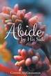 "Author Connie Mcgranahan's Newly Released ""Abide By His Side"" Teaches Readers The Importance Of Studying The Bible And Learning More About Jesus Christ"