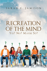 """Author Sarah E. Jamison's Newly Released """"Recreation Of The Mind: Yes? No? Maybe So?"""" Is A Fun Book For The Faithful To Aid In Relaxation While Still Using The Mind"""