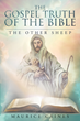"Author Maurice Caines' Newly Released ""The Gospel Truth Of The Bible: The Other Sheep"" Revives The Holy Law Of God And The Path To Perfection"