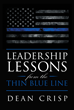 "Author Dean Crisp's New Book ""Leadership Lessons From The Thin Blue Line"" Is An Enlightening Curriculum Of Leadership, Founded On An Authentic Collection Of Experiences"