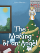 "Author Janet Ortbals' Newly Released ""The Making of an Angel"" Tells the Story of a Christmas Angel Who Learns to Overcome Her Selfishness and Put Others First"