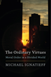 "New Book, ""The Ordinary Virtues: Moral Order in a Divided World"" by Carnegie Council Centennial Chair Michael Ignatieff"