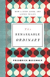 "In ""The Remarkable Ordinary"" - a book based on a series of mostly unpublished lectures – readers will see life through Buechner's eyes and be renewed."