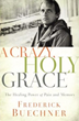 """A Crazy, Holy Grace"" holds Buechner's best writings on pain and loss."