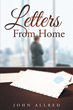 "Author John Allred's newly released ""Letters From Home"" is a moving compilation of letters reminding the reader everyone, even the lost and lonely, has value to God."