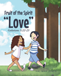 "Halimah Jones' newly released ""Fruit of the Spirit: ""Love"""" is a fascinating story of how the smallest gesture can act as an example of God's love."