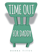"Debra Titus's Newly Released ""Time out for Daddy"" Is a Story of a Boy Visiting His Father in Prison as Told from a Child View, Reminding Us of God's Unconditional Love"