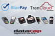 BluePay Partners with Datacap to Expand EMV Processing Capabilities with TranCloud™