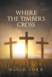 "Author David Ford's newly released ""Where the Timbers Cross"" is a collection of stories, many based on true events, written by the author over the years."