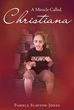 "Author Pamela Slayton Jones' newly released ""A Miracle Called Christiana"" is a story for all the parents of special needs children who feel isolated."