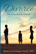 "Author Marilyn Leighman, Ph.D., LPC's Newly Released ""Divorce: The Loss of the Dream"" Offers Insights and Hope for Those Experiencing the Trauma of Divorce"