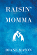 "Diane Mason's new book ""Raisin' Momma"" is an enlightening book designed to help caregivers in providing assistance to aging parents efficiently."
