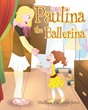 "Shellan Francois-Jeter's New Book ""Paulina the Ballerina"" Is a Charming Story That Provides a Valuable Lesson of Determination and Courage"