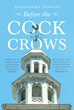 "Alexandra Perkins's new book ""Before the Cock Crows"" is an Informative Account Teaching Readers to Develop a Relationship With the Lord As Apostasy Approaches the Church"