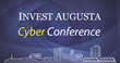 Invest Augusta Cyber Conference