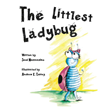 "Sami Marranzino's New Book ""The Littlest Ladybug"" is the Miraculous Tale of an Undersized Ladybug, Who Saves the Day with a Boundless Sense of Courage"