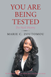 "Marie C. Zoutomou's book ""You Are Being Tested, Do Not Worry"" is a powerful collection of stories about traversing the trails of cancer with faith, optimism, and love."