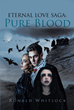 "Ronald Whitlock's New Book ""Eternal Love Saga: Pure Blood"" Is a Thrilling Romance Novel About Two Vampires Taking the Lead in Stopping Evil from Destroying the Earth"
