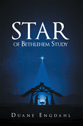 "Author Duane Engdahl's Newly Released ""Star of Bethlehem Study"" is a Thought-provoking Essay Focusing on the Most Monumental Event Since Creation"