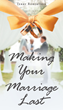 "Author Terry Robertson's Newly Released ""Making Your Marriage Last"" Provides Advice for Couples of all Ages and Backgrounds Traveling Along Life's Journey Together"