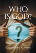 "Christopher A. Smith's Newly Released ""Who is God?"" is a Heartwarming Exploration of Answering Definitively Who He is and What it Means"