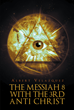"""Albert Velazquez 's newly released """"The Messiah 8 with the 3rd Anti Christ"""" is a revealing look at angels, demons, saints, and the movement of the reaper among people."""