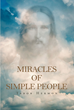 "Author Tabor Hermon's Newly Released ""Miracles of Simple People"" Inspires Readers by Sharing the Stories of Everyday Miracles Experienced by Average People"