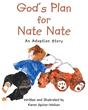 "Karen Spicer-Wolven's Newly Released ""God's Plan For Nate Nate: An Adoption Story"" Is The Tender Tale Of A Baby Boy's Divine Detour On His Way To His Forever Home"