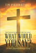 "Tim Pinsonneault's New Book ""What If You Had Just One More Chance To Talk To Your Loved Ones? What Would You Say?"" Is An Emotional Account Of Divine Love Amidst Disquiet"