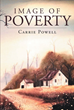 "Author Carrie Powell's Newly Released ""Image Of Poverty"" Is A Captivating Story Of A Poverty-Stricken Family Struggling To Survive And Flourish In The World"