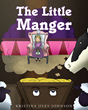 "Author Kristina Jiles-Johnson's Newly Released ""The Little Manger"" Is An Inspiring Tale Emphasizing That God Doesn't Make Mistakes And Everything Created Has Purpose"