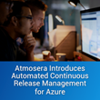 Atmosera Introduces Automated Continuous Release Management for Web Development in Microsoft Azure