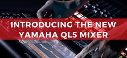 Introducing the Yamaha QL5 Digital Mixer