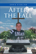 "Chris Kissling's Newly Released ""After The Fall: Letting God Win When You've Already Lost"" Is A Poignant Tale Revealing The Healing Power Of Christ In The Face Of Loss"