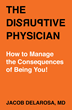 Noted Cardiovascular Surgeon Dr. Jacob DeLaRosa Releases New Book, The Disruptive Physician - How to Manage The Consequences of Being You