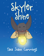 "Tara Joann Cumming's Newly Released ""Skyler Shine"" Is An Enchanting Story About Letting The Light Of Jesus Become The Only Light That Matters"