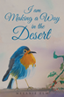 "Author Melanie Elm's Newly Released ""I Am Making A Way In The Desert"" Is Part Autobiography, Part Devotional Guide As Melanie Shares Her Cumulative Knowledge Of Prayer"