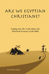 "Christina Quinn's newly released ""Are We Egyptian Christians"" is a profound dissertation on the recurring question regarding Christian belief and the Bible's legitimacy."
