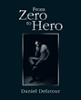 Author Daniel Delatour Releases 'From Zero to Hero'
