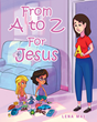 "Author Lena Mae's Newly Released ""From A to Z for Jesus"" Is a Gentle Children's Story Celebrating God's Love in a Teachable Moment Between Two Young Sisters"