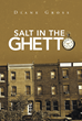 "Author Diane Gross's Newly Released ""Salt in the Ghetto"" Is the Story of a Child Born into Unfortunate Circumstances, Survival, and Overcoming a past Filled with Pain"