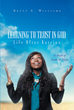 "Betty A. Williams's Newly Released ""Learning to Trust in God (Life After Katrina): A Book of Faith and Hope"" is A Moving Work on Placing One's Complete Trust in the Lord"