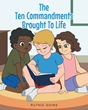 "Ruthie Goins's Newly Released ""The Ten Commandments Brought To Life"" Is an Ingenious Way of Teaching Children the Values From God's Famous Decalogue."
