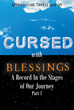 """Cursed with Blessings: A Record In the Stages of Our Journey Part 1"" Is A Tale of How One Man Declared War With God and Found Himself Fighting Both Good and Evil."