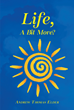 "Author Andrew Thomas Elder's newly released ""Life, A Bit More?"" examines life from the perspective of a double amputee who had to relearn life."