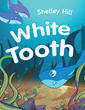 "Author Shelley Hill's New Book ""White Tooth"" Is the Charming and Inspirational Story of a Sandbar Shark With a Very Special Gift."
