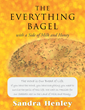 "Sandra Henley's ""The Everything Bagel with a Side of Milk and Honey"" is a summary of biblical history and juxtaposition of Scripture and current events around the world."