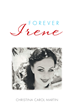 "Christina Carol Martin's New Book ""Forever Irene"" is a Spellbinding Tale of Two Distinct Individuals Sharing a Common Ground of Determination to Surpass Life's Ordeals"