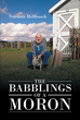 "Norman Hellbusch's New Book ""The Babblings of a Moron"" is an Inspiring Assemblage of Sagacious Reflections by the Author"